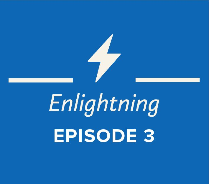 Episode 3 of the Enlightning Podcast